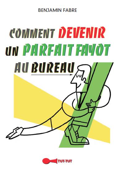 Comment devenir un parfait fayot au bureau  De Benjamin Fabre - Éditions Tut-tut