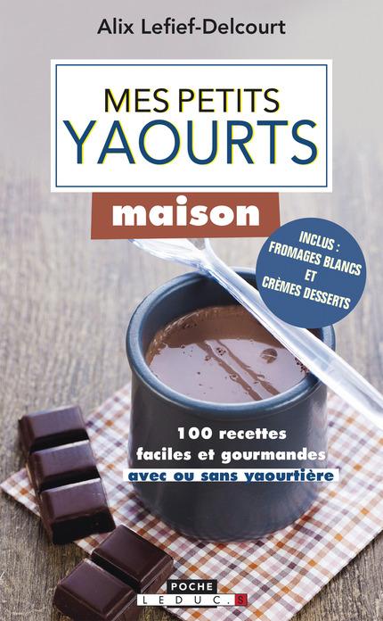 Leduc s ditions mes petits yaourts maison 100 recettes faciles et gourmandes avec ou sans - Fabrication de yaourt maison sans yaourtiere ...