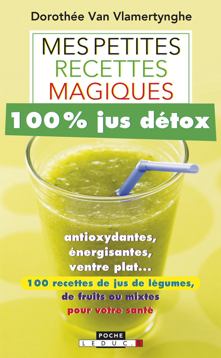 leduc s ditions mes petites recettes magiques 100 jus d tox antioxydantes nergisantes. Black Bedroom Furniture Sets. Home Design Ideas