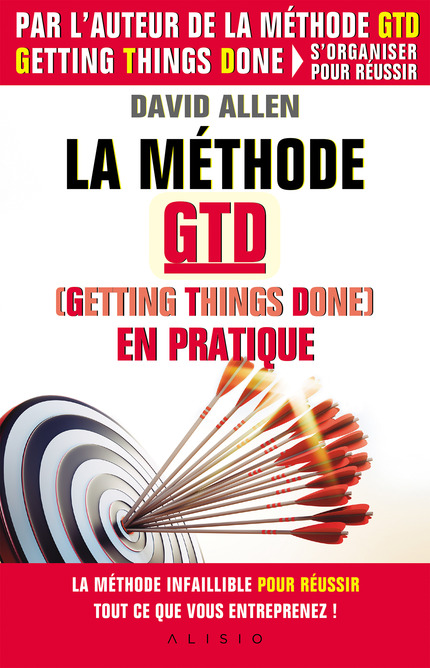 La méthode GTD (Gettings Things Done) en pratique De David Allen - Éditions Alisio