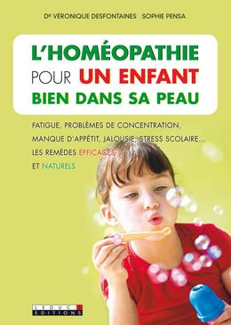 L'homéopathie pour un enfant bien dans sa peau - Véronique Desfontaines, Sophie Pensa - Éditions Leduc Pratique