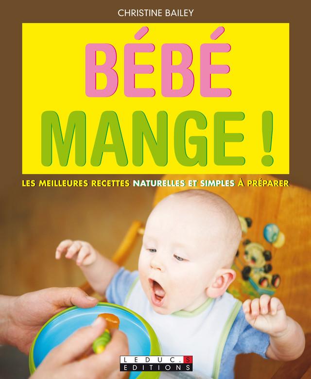 Bébé mange ! - Christine Bailey - Éditions Leduc Pratique
