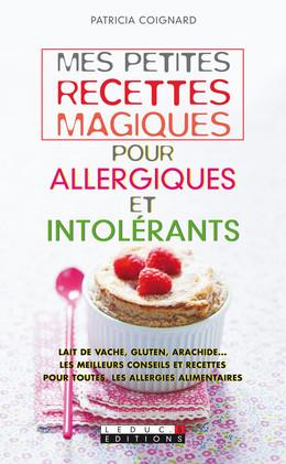 Mes petites recettes magiques pour allergiques et intolérants - Patricia Coignard - Éditions Leduc Pratique