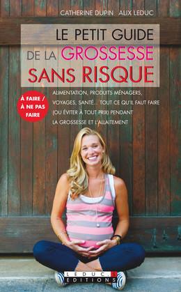 Le petit guide de la grossesse sans risque - Catherine Dupin, Alix Leduc - Éditions Leduc Pratique