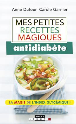 Mes petites recettes magiques antidiabète - Anne Dufour, Carole Garnier - Éditions Leduc Pratique