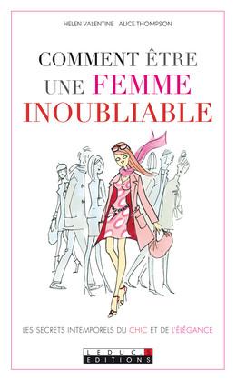 Comment être une femme inoubliable - Helen Valentine, Alice Thompson - Éditions Leduc