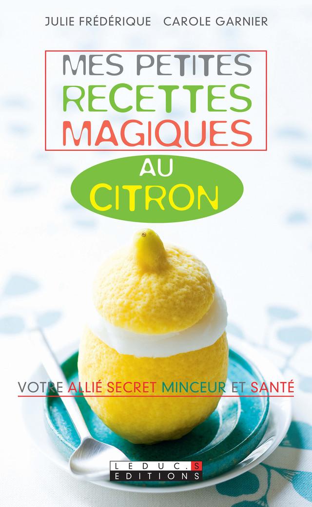 Mes petites recettes magiques au citron - Julie Frédérique, Carole Garnier - Éditions Leduc