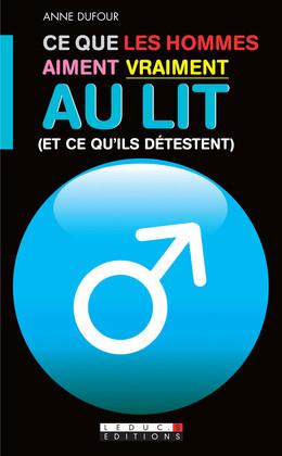 Ce que les hommes/femmes aiment vraiment au lit (et ce qu'ils/elles détestent)  - Anne Dufour - Éditions Leduc