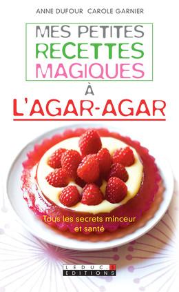 Mes petites recettes magiques à l'agar-agar - Anne Dufour, Carole Garnier - Éditions Leduc Pratique