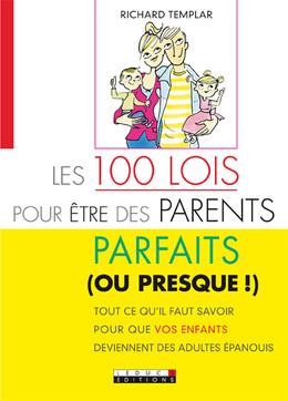 Les 100 Lois pour être des parents parfaits (ou presque!)  - Richard Templar - Éditions Leduc Pratique