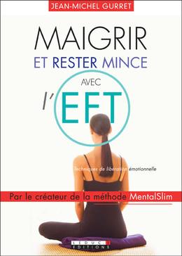 Maigrir et rester mince avec l'EFT - Jean-Michel Gurret - Éditions Leduc Pratique