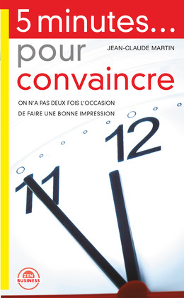 5 minutes pour convaincre - Jean-Claude Martin - Éditions Leduc Pratique