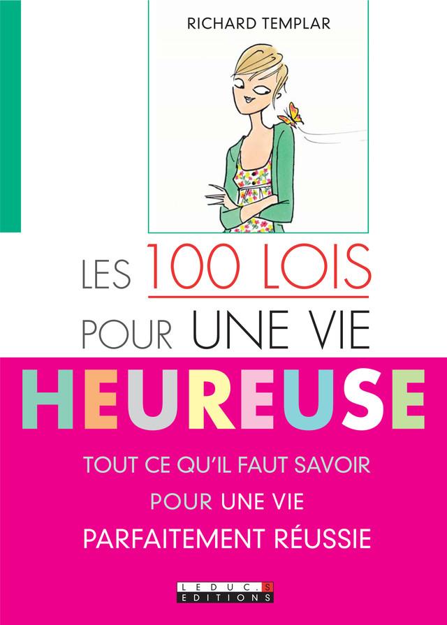 Les 100 Lois pour une vie heureuse - Richard Templar - Éditions Leduc Pratique