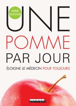 Une pomme par jour éloigne le médecin pour toujours - Anne Dufour - Éditions Leduc