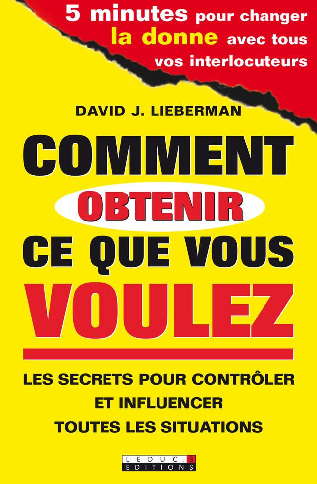 Comment obtenir ce que vous voulez - David J. Lieberman - Éditions Leduc