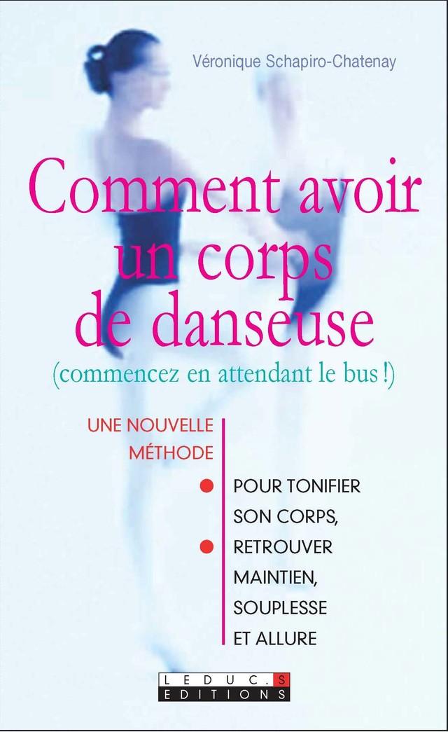 Comment avoir un corps de danseuse ? - Véronique Schapiro-Chatenay - Éditions Leduc Pratique