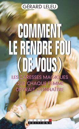Comment le rendre fou (de vous)  - Gérard Leleu - Éditions Leduc Pratique