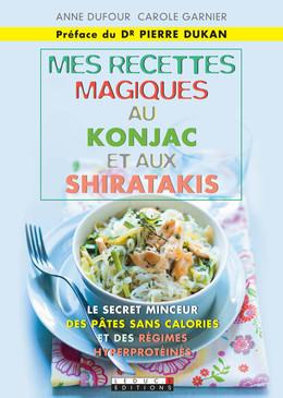 Mes recettes magiques au konjac et aux shiratakis - Anne Dufour, Carole Garnier - Éditions Leduc Pratique