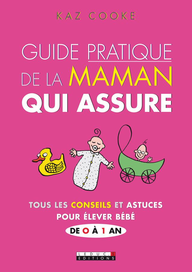 Guide pratique de la maman qui assure - Kaz Cooke - Éditions Leduc Pratique