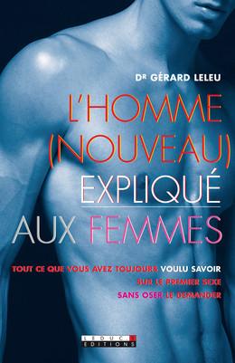 L'homme (nouveau) expliqué aux femmes - Gérard Leleu - Éditions Leduc Pratique