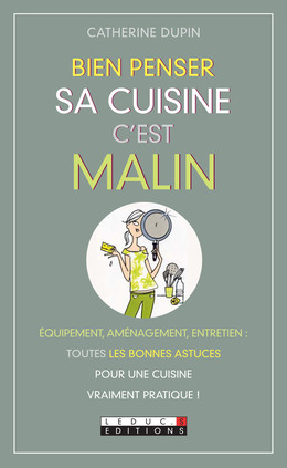 Bien penser sa cuisine, c'est malin - Catherine Dupin - Éditions Leduc Pratique