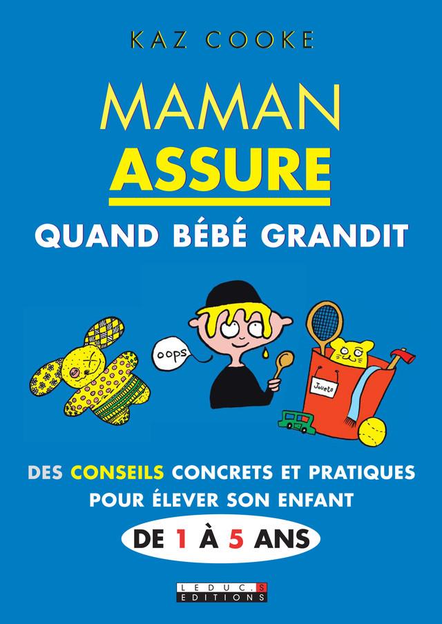 Maman assure quand Bébé grandit - Kaz Cooke - Éditions Leduc Pratique