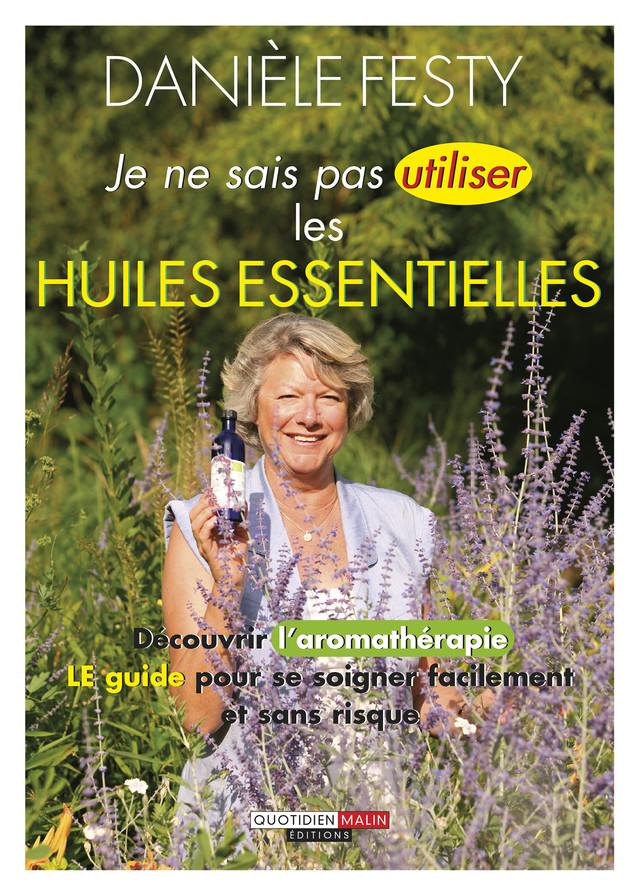 Je ne sais pas utiliser les huiles essentielles - Danièle Festy - Éditions Leduc