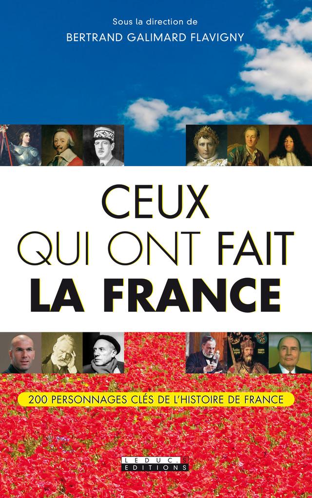 Ceux qui ont fait la France - Bertrand Galimard Flavigny - Éditions Leduc Pratique