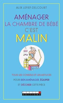 Aménager la chambre de bébé, c'est malin - Alix Lefief-Delcourt - Éditions Leduc