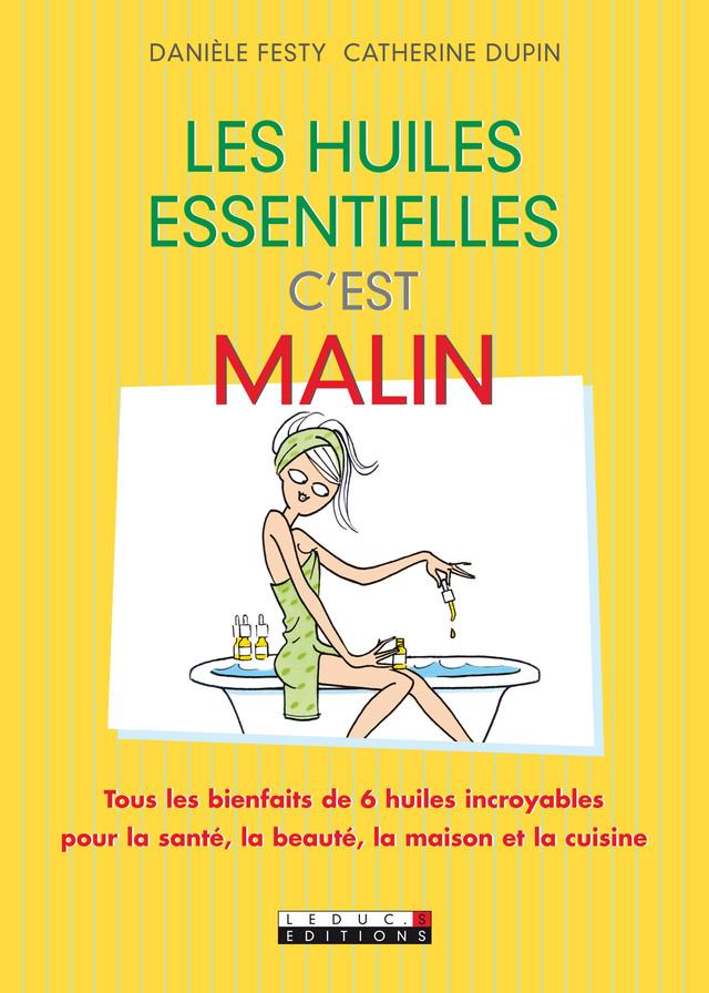 Les huiles essentielles, c'est malin - Danièle Festy, Catherine Dupin - Éditions Leduc