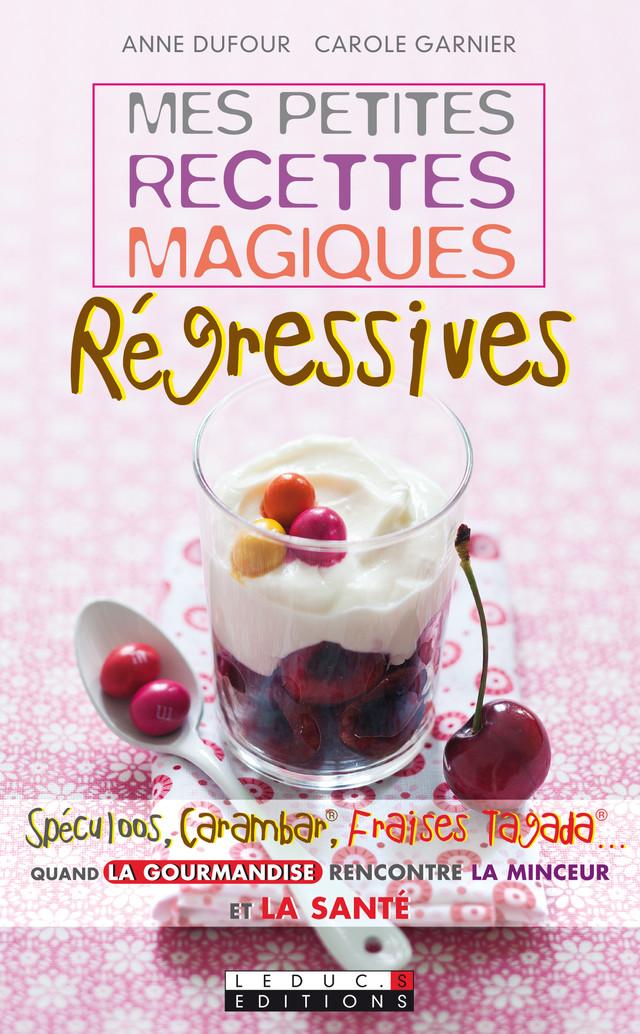 Mes petites recettes magiques régressives - Anne Dufour, Carole Garnier - Éditions Leduc Pratique