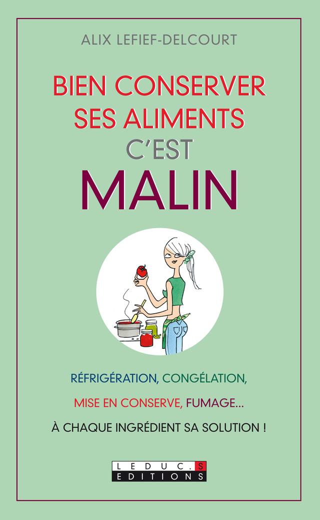 Bien conserver ses aliments, c'est malin - Alix Lefief-Delcourt - Éditions Leduc