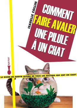 Comment faire avaler une pilule à un chat - Isabelle Collin - Éditions Leduc Humour