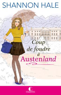 Coup de foudre à Austenland - Shannon Hale - Éditions Charleston