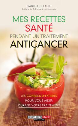 Mes recettes santé pendant un traitement anticancer - Isabelle Delaleu - Éditions Leduc Pratique