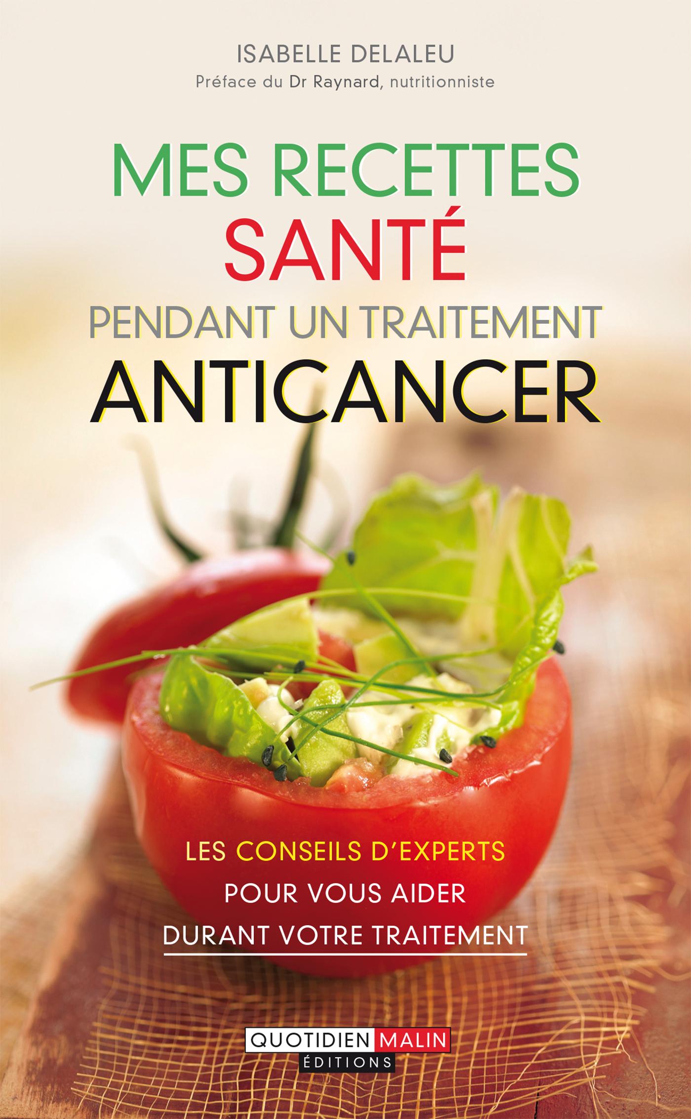Mes recettes santé pendant un traitement anticancer - Les meilleurs conseils nutrition pour vous aider durant votre traitement - Isabelle Delaleu (EAN13 : 9782848997544), Editions Leduc.s : online printed and digital books