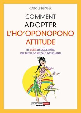 Comment adopter l'ho'oponopono attitude - Carole Berger - Éditions Leduc
