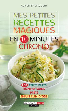 Mes petites recettes magiques en 10 minutes chrono - Alix Lefief-Delcourt - Éditions Leduc