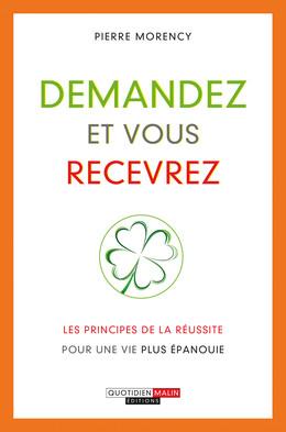 Demandez et vous recevrez - Pierre Morency - Éditions Leduc