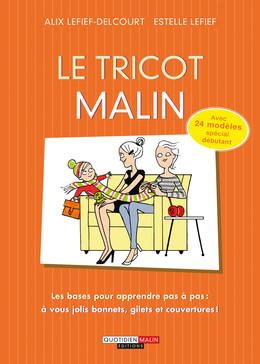 Le tricot malin - Alix Lefief-Delcourt, Estelle Lefief - Éditions Leduc Pratique