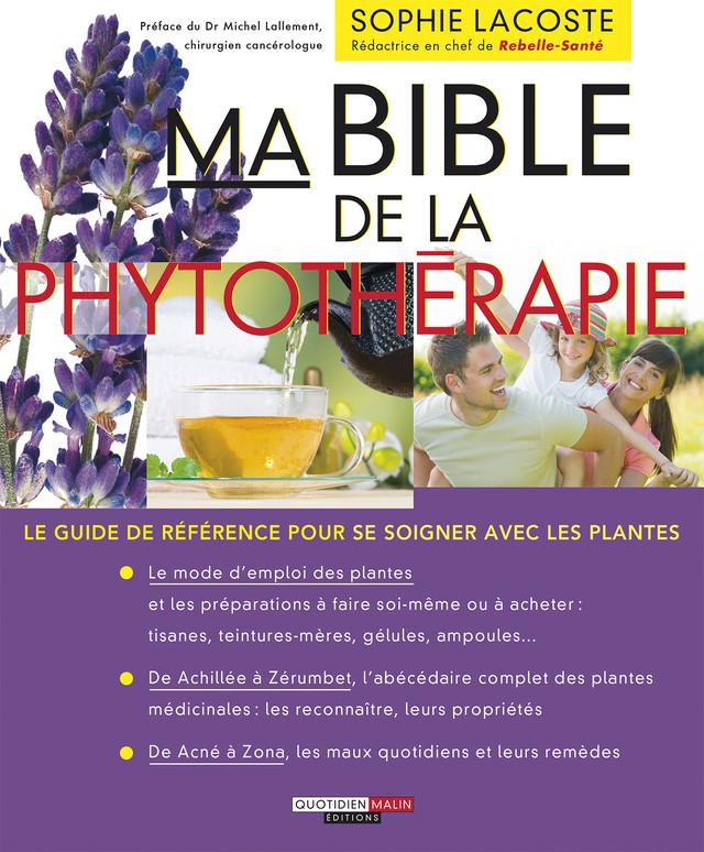 Ma Bible De La Phytothérapie Le Guide De Référence Pour Se Soigner