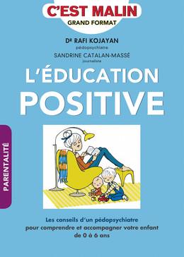L'éducation positive, c'est malin - Sandrine Catalan-Massé, Rafi Kojayan - Éditions Leduc Pratique