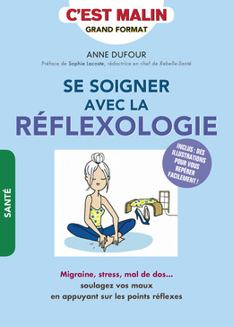 Se soigner avec la réflexologie, c'est malin  - Anne Dufour - Éditions Leduc