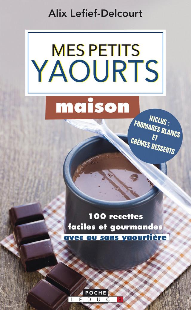 Mes petits yaourts maison - Alix Lefief-Delcourt - Éditions Leduc