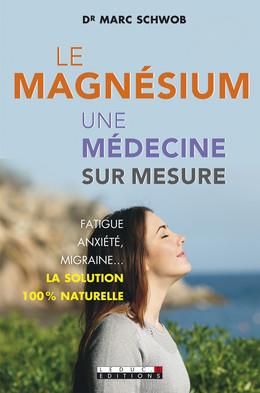 Le magnésium, une médecine sur mesure - Marc Schwob - Éditions Leduc Pratique