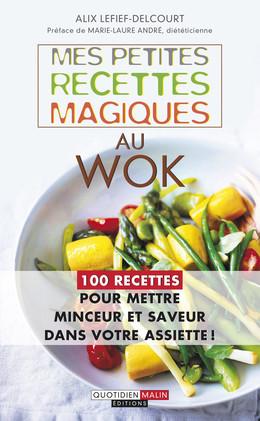 Mes petites recettes magiques au wok - Alix Lefief-Delcourt - Éditions Leduc Pratique