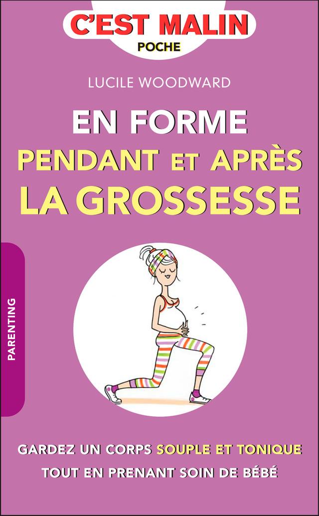 En forme pendant et après la grossesse, c'est malin - Lucile Woodward - Éditions Leduc Pratique