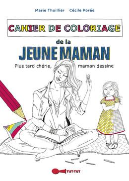 Cahier de coloriage de la jeune maman - Marie Thuillier, Cécile Porée - Éditions Leduc Humour