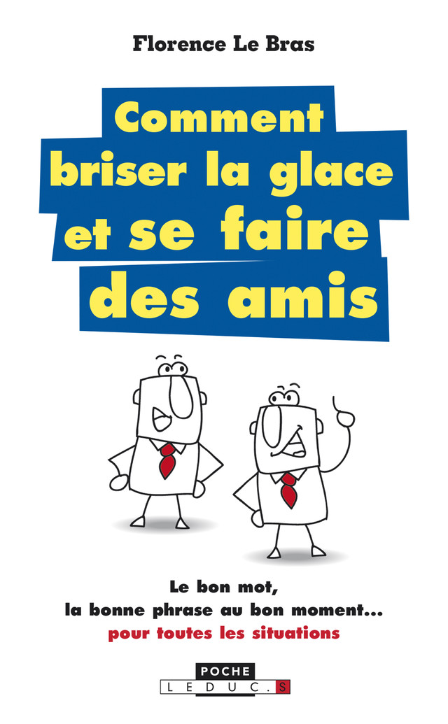 Comment briser la glace... et se faire des amis - Florence Le Bras - Éditions Leduc