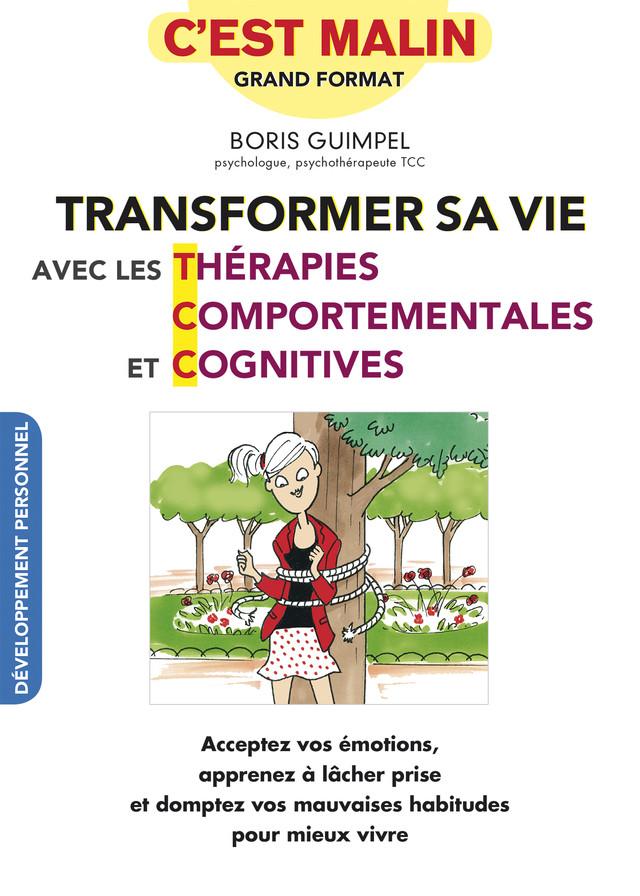 Transformer sa vie avec les Thérapies comportementales et cognitives, c'est malin - Boris Guimpel, Alix Lefief-Delcourt - Éditions Leduc